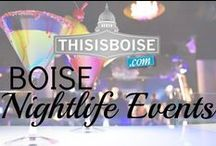 Nightlife Events / Events going on in Downtown Boise and other nightlife events!