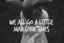 We're All a Little Mad Sometimes