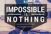Impossible Is Nothing / What inspires you?  Join Team JOJO's community board to share your inspirations and #kickthecraving. / by JOJO'S Chocolate