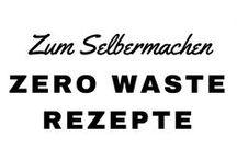 Zero Waste Rezepte / Zero Waste Rezepte zum Nachmachen und Inspirieren-Lassen. Weniger Müll, mehr Leben.