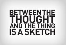 Sketch / Between the thought and the thing is a Sketch
