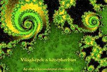 Világképek a középkorban / Az ókori kozmológiai elméletek átmentése Ingyenesen letölthető a teljes anyag pdf-ben a Magyar Elektronikus Könyvtárból,  http://mek.oszk.hu/07100/07111/