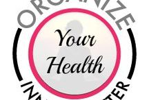 Organize Your Health! / Ideas to help you live a healthy life!