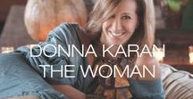 Donna Karan the Woman / Everything I do is a matter of heart, body and soul. - Donna Karan