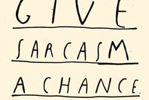 Sarcasm  / This is dedicated to a literary device called SARCASM. Isn't that cool? I think it is.