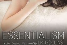 Essentialism / Some secrets can destroy. While others can set you free... Can Bridgette and Troy find what is essential for their happiness before it's too late?  / by LK Collins