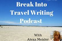 Break Into Travel Writing Podcast / Podcast episodes with top travel writers, travel blogger, travel photographers and travel PR.