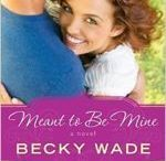 Meant to Be Mine / Contemporary Christian Romance, Porter Family #2, Bethany House, May 2014