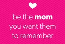 Mom Quotes / A little inspiration (or a good laugh) for you.