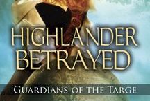 Highlander Betrayed / First Book in the new Guardians of the Targe trilogy. Releases Aug. 6th, 2013, in Trade paperback, audio, and ebook!