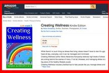 "Creating Wellness ebook / Maria Koropecky has recently written an ebook called ""Creating Wellness"" and it's available on Amazon. It's a quick read, has lots of nice photos, and contains some practical tips on how to relax and manage stress. This board contains some highlights."