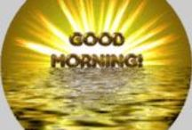 GOOD MORNING / Each day as we wake up, we need to realize that it is a blessing from God- another day to be thankful and make the most of.  Each morning before i get up i thank God for one more day and to help me be positive and be a better me than the day before,  I have alot of body pain so i struggle