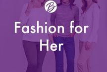 Fashion for Her / Fashion and Style for your closet. We have everything you need without going over budget.