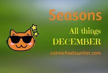 SEASONS: All Things #December / Winter's coming, along with Christmas and Hanukkah.  Time for family, friends, hot chocolate, and sharing the joy of this season.