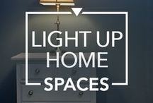 Light Up Home Spaces / Ideas to uplift your space with the right kind of light.