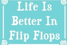 Life is better in Flip Flops! / everything Flip Flops / by Kristine Joseph