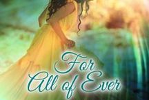 For All of Ever / My second novel. An historical/time travel romance. Another Amazon bestseller and available in paperback and major eBook retailers!