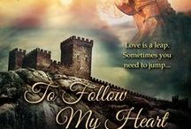 To Follow My Heart / To Follow My Heart ~ The next installment of the Knights of Berwyck, A Quest Through Time Novel series (Book Three). A medieval/time travel romance by Sherry Ewing.