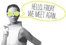 Happy Friday! / Porque nos encantan los viernes, le dedicamos este espacio en el que compartiremos las sensaciones que nos provoca este día de la semana.
