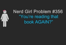 The Life and Times of a Nerdy Girl / Nerd Girl problems which apply to moi / by Lauren R.