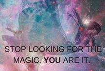 YOU are Magic / Stop looking for the MAGIC. You are it.