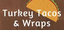 Tacos & Wraps / Turkey tacos, wraps, rolls, enchiladas, taquitos, quesadillas and more!