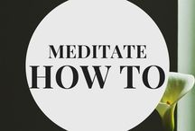 Meditate How To / Tips on how to meditate, meditation for beginners, and simple everyday meditations