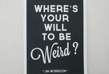 Where is Your Will to be Weird? / by Rhiannon Songer
