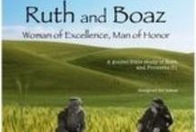 Ruth and Boaz, Woman of Excellence, Man of Honor / Containing artwork, photographs, quotes, and information pertaining to a Bible study of the book of Ruth.