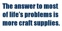 Craft Funnies . . . But Oh, So True!