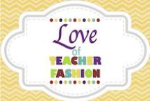 Love of Teacher Fashion