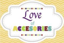 Love of Accessories
