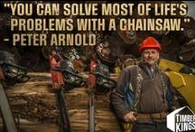 Timber Kings Quotes / Words to live by from the hard-working stars of Timber Kings.