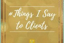 """Things I Say to Clients / My clients call these """"Rachelisms""""; however, I cannot take credit for creating all of them.  I have had many wonderful professors and mentors over the years and I still hear all of their voices in my head :) #ThingsISayToClients"""