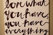 Zitate / When you Love what you have, You have everything you need