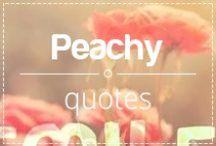Peachy quotes / Inspiring quotes. Peachy quotes. Fun quotes. Happy quotes.