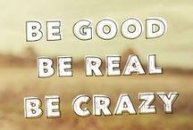 Be Good Be Real Be Crazy Fall 2016 / Quotations, photos, and stories that helped keep me inspired as I wrote my second YA novel, BE GOOD BE REAL BE CRAZY, which will be out in fall 2016.