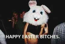 Happy Easter Bitches!!!