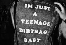 teenage dirtbag / 'Cause I'm just a teenage dirtbag baby.
