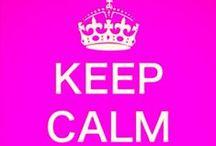 ♡ Keep Calm and... / Keep Calm things...