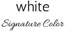 Your Signature Color :: White / Your Signature Color is white!