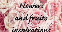 Flowers and fruits inspirations