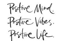 Positivity / Fill your days with positivity and good things will automatically follow.
