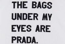 Those BAGS under your eyes ;) :D / by Mika Jeuelle