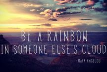 Be a rainbow / In someone else's cloud..