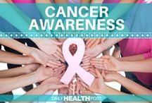 Cancer Awareness / Learn the facts and symptoms of cancer. Be informed about the proper diet for cancer prevention and natural treatments for fighting cancer.