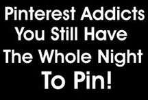 Pinterest Addiction  ♥ / Pinterest, my greatest love, my worst enemy. I'm addicted and there's no cure.