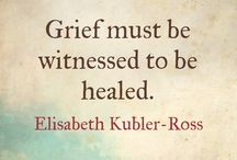 Elisabeth Kubler-Ross - on grief and grieving / Grief never ends, but it changes. It's a passage, not a place to stay. Grief is not a sign of weakness, nor a lack of faith.... It's the price of love.