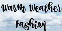 Warm Weather Fashion / All the best fashions to wear in the spring and summer months