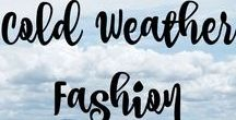 Cold Weather Fashion /  All of the best fashion to wear in the fall and winter months